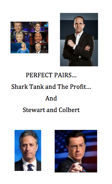 perfect pairs - shark tank and profit and stewart and colbert