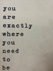 you are exactly where you need to be